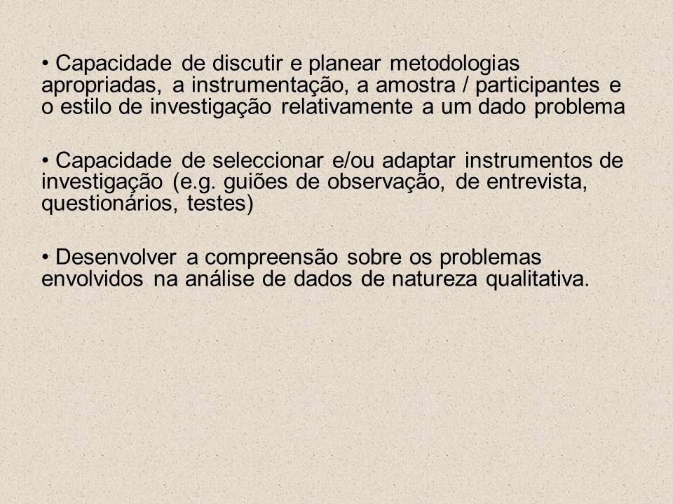 Capacidade de discutir e planear metodologias apropriadas, a instrumentação, a amostra / participantes e o estilo de investigação relativamente a um dado problema
