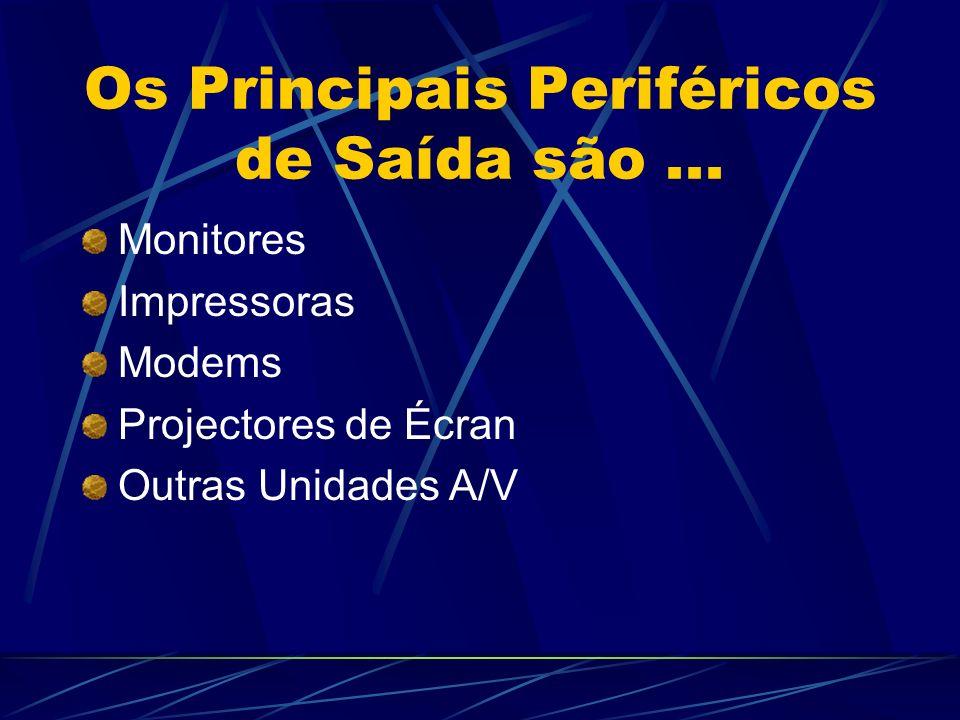 Os Principais Periféricos de Saída são ...