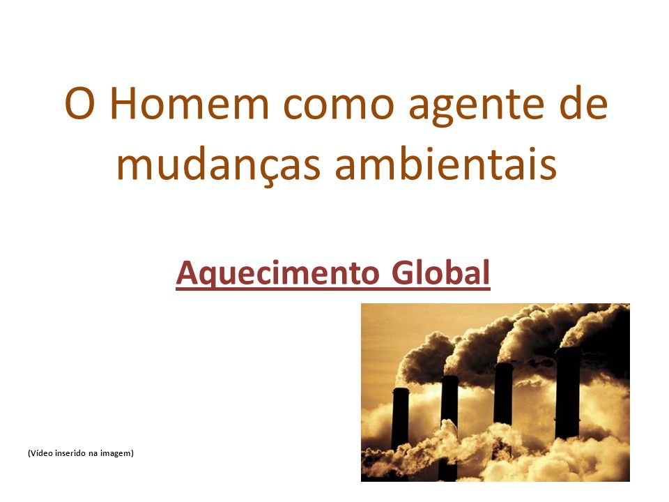 O Homem como agente de mudanças ambientais