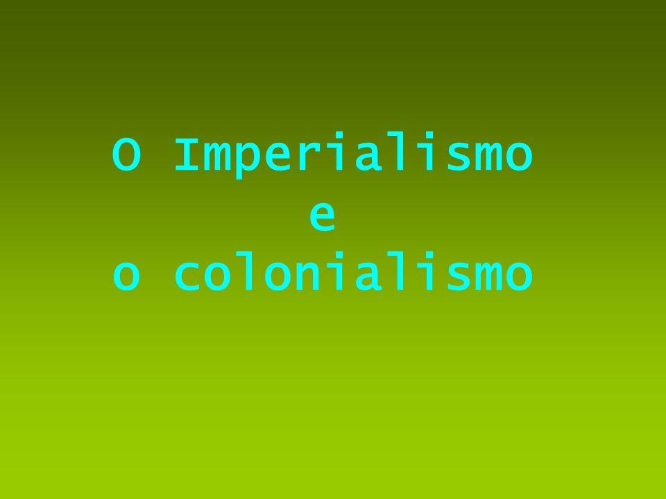 O Imperialismo e o colonialismo