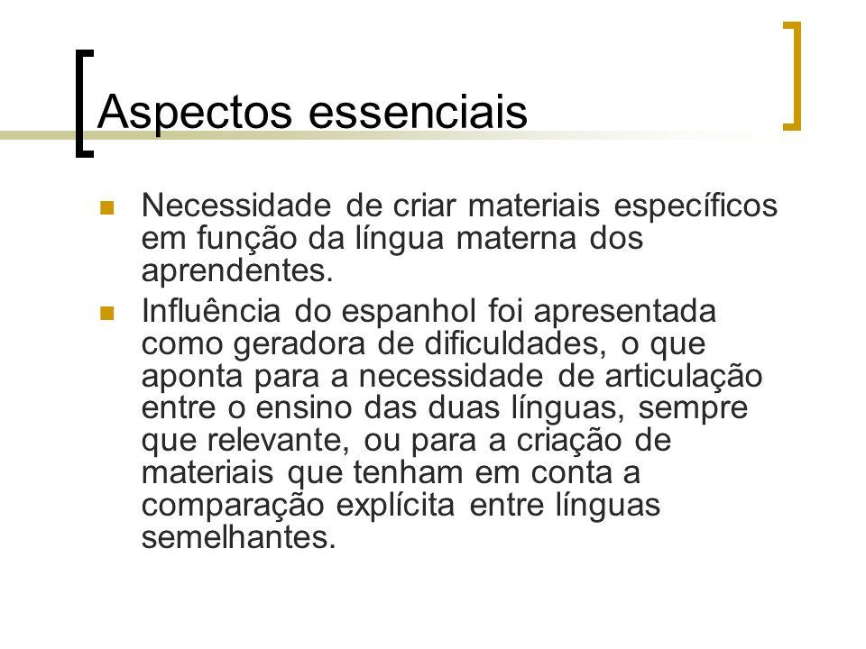 Aspectos essenciais Necessidade de criar materiais específicos em função da língua materna dos aprendentes.