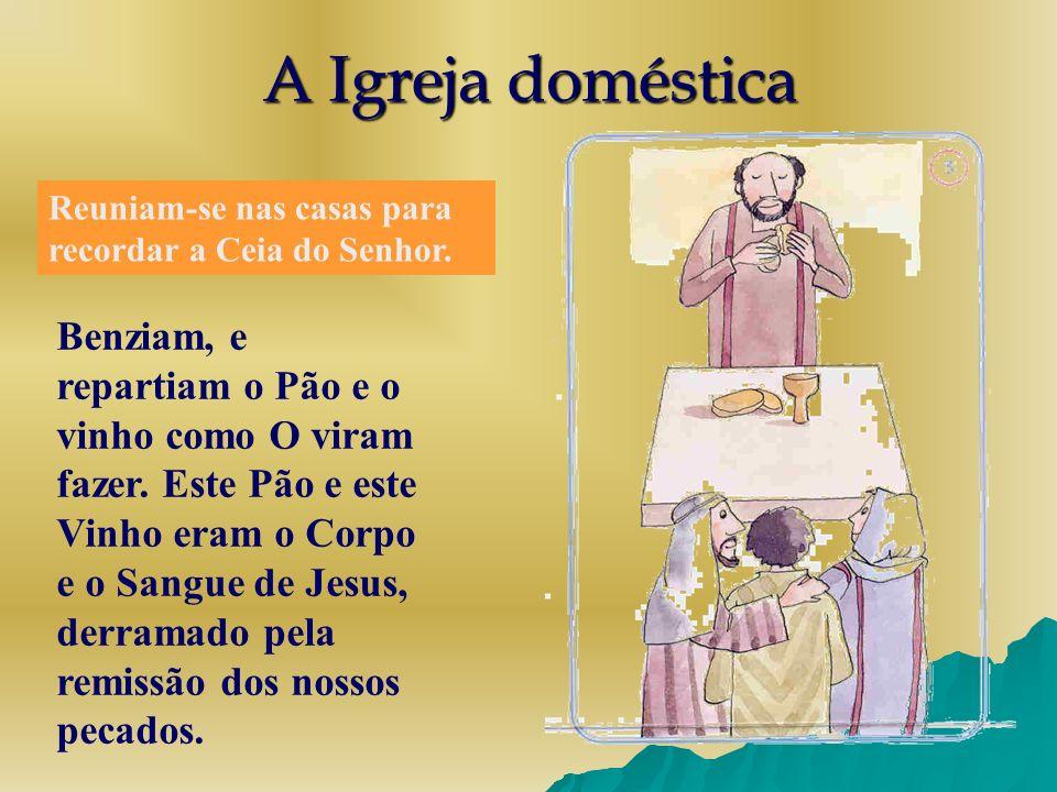 A Igreja domésticaReuniam-se nas casas para recordar a Ceia do Senhor.