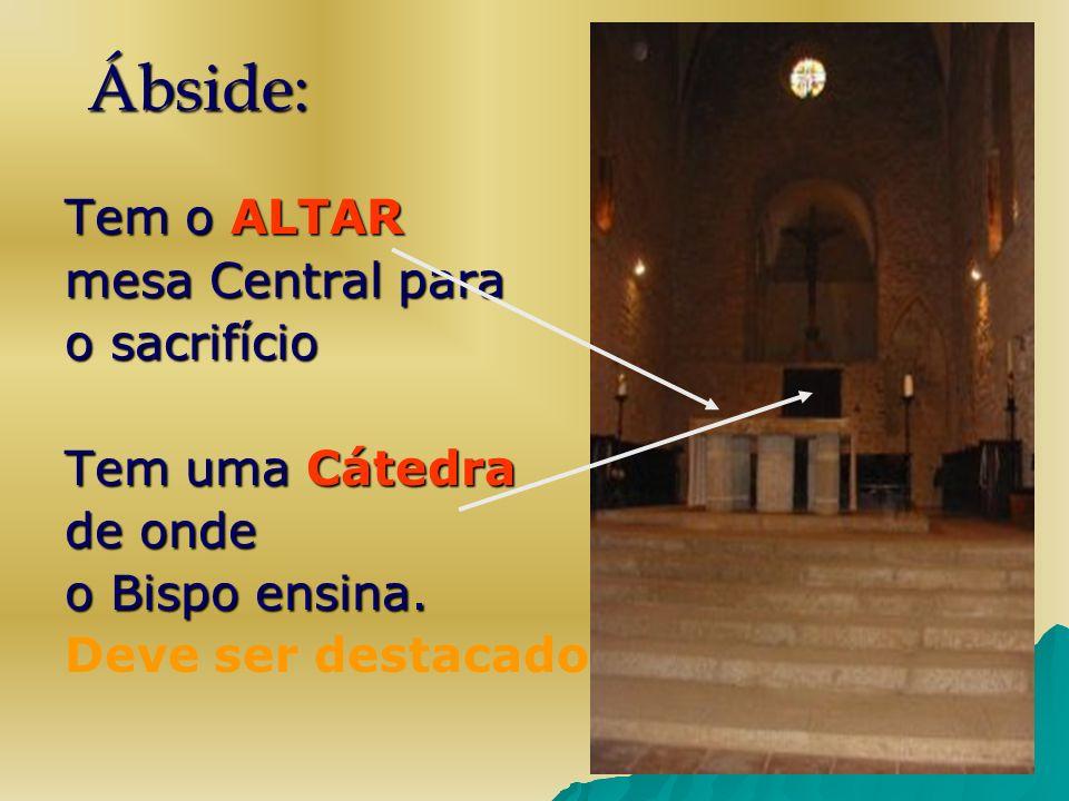 Ábside: Tem o ALTAR mesa Central para o sacrifício Tem uma Cátedra