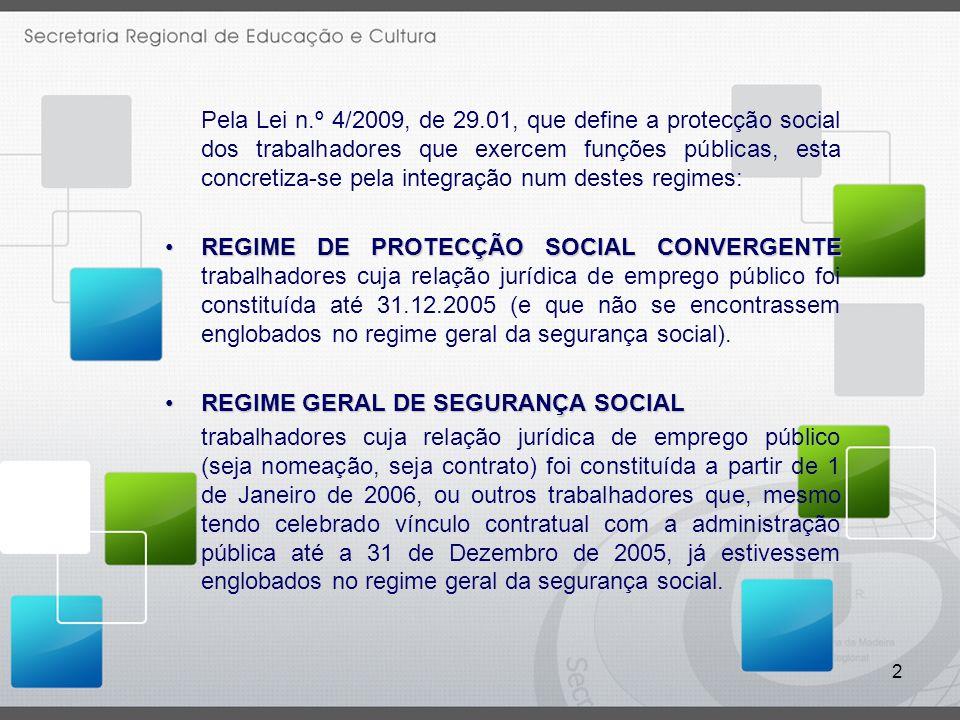 Pela Lei n.º 4/2009, de 29.01, que define a protecção social dos trabalhadores que exercem funções públicas, esta concretiza-se pela integração num destes regimes: