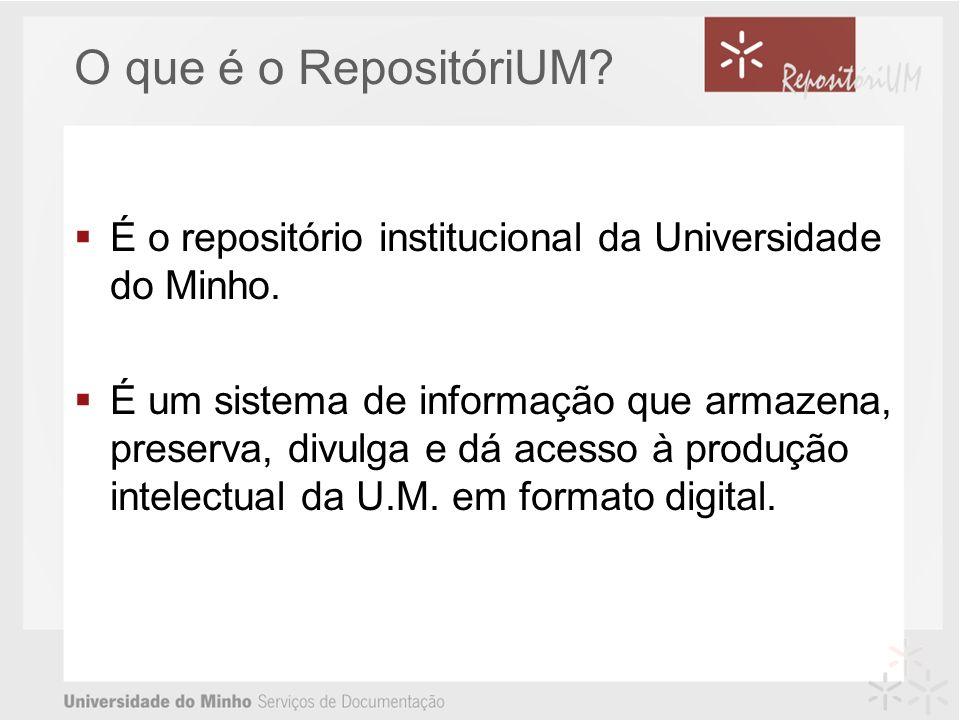 O que é o RepositóriUM É o repositório institucional da Universidade do Minho.