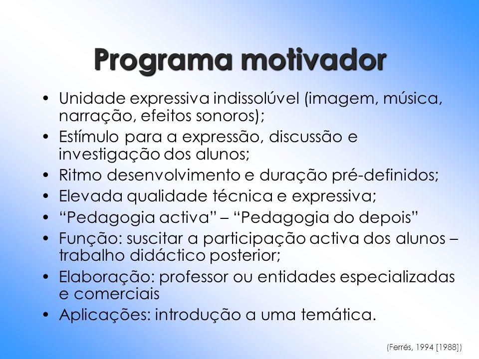 Programa motivador Unidade expressiva indissolúvel (imagem, música, narração, efeitos sonoros);