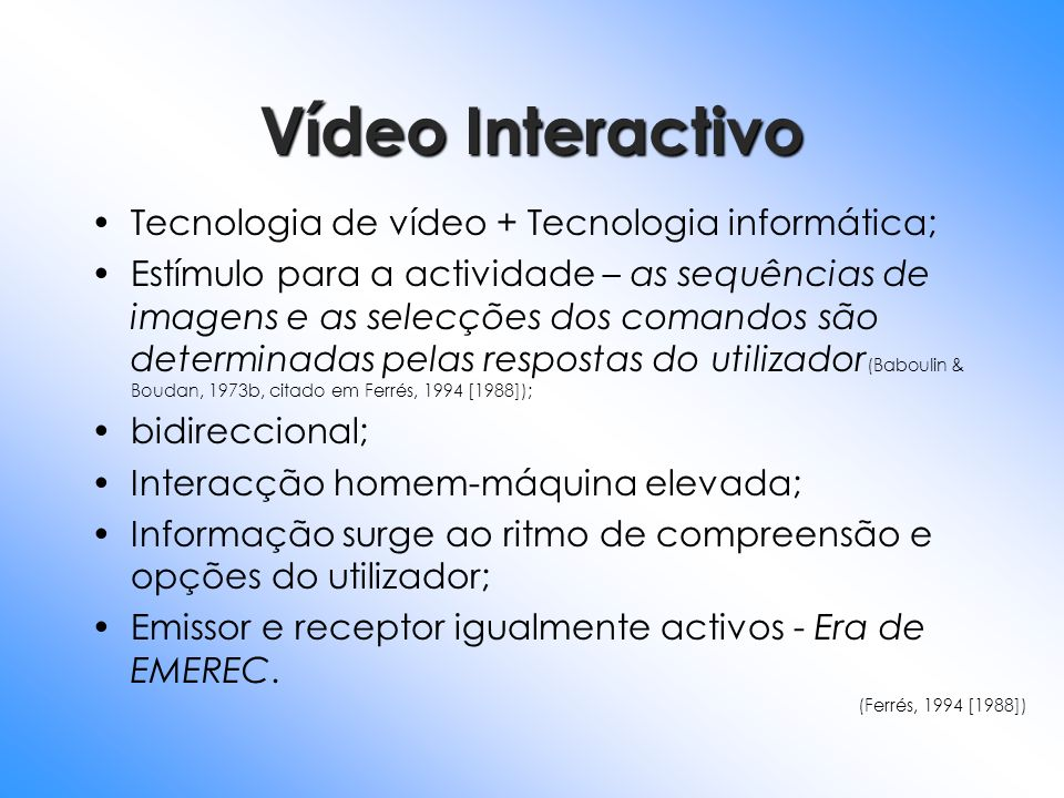 Vídeo Interactivo Tecnologia de vídeo + Tecnologia informática;