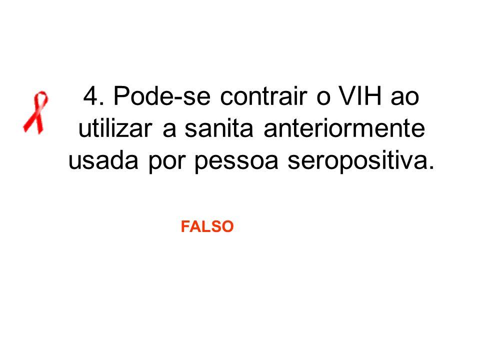 4. Pode-se contrair o VIH ao utilizar a sanita anteriormente usada por pessoa seropositiva.