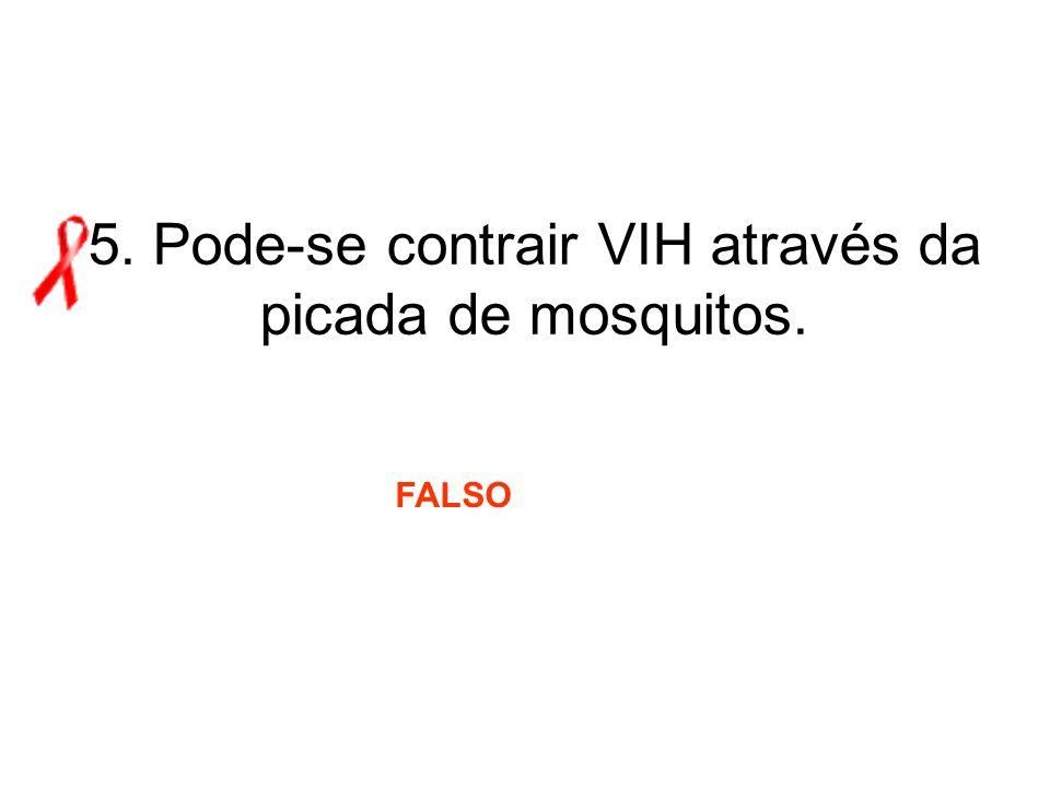 5. Pode-se contrair VIH através da picada de mosquitos.