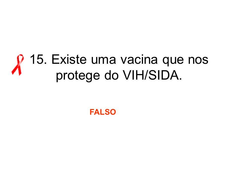15. Existe uma vacina que nos protege do VIH/SIDA.