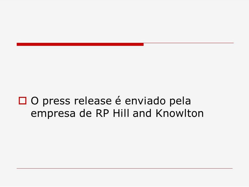 O press release é enviado pela empresa de RP Hill and Knowlton