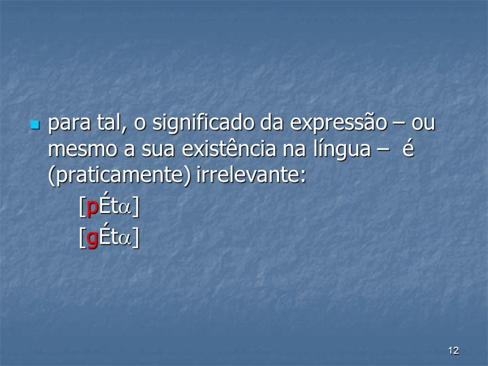 para tal, o significado da expressão – ou mesmo a sua existência na língua – é (praticamente) irrelevante: