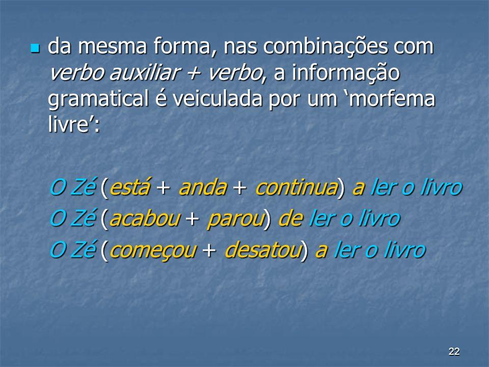 da mesma forma, nas combinações com verbo auxiliar + verbo, a informação gramatical é veiculada por um 'morfema livre':