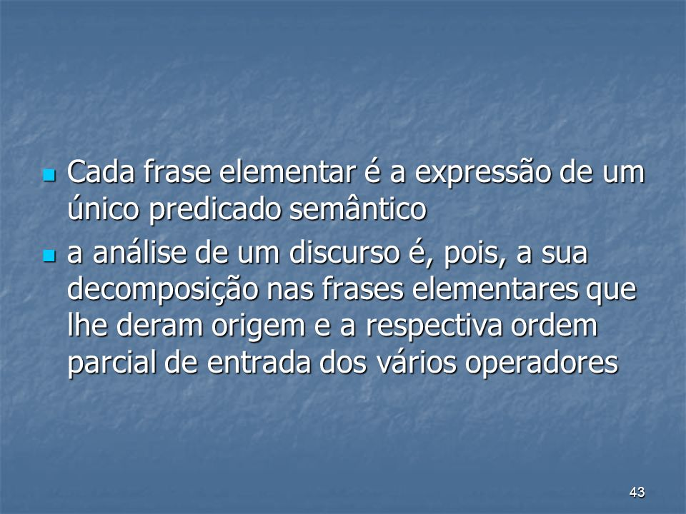 Cada frase elementar é a expressão de um único predicado semântico