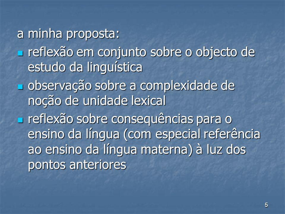 a minha proposta: reflexão em conjunto sobre o objecto de estudo da linguística. observação sobre a complexidade de noção de unidade lexical.