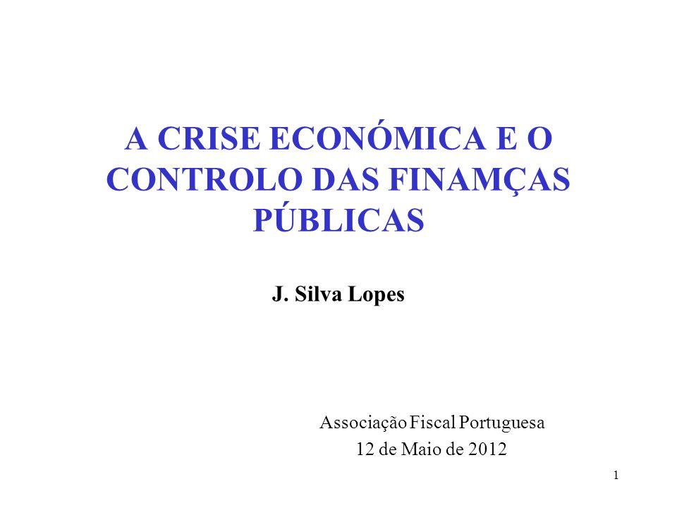 A CRISE ECONÓMICA E O CONTROLO DAS FINAMÇAS PÚBLICAS J. Silva Lopes