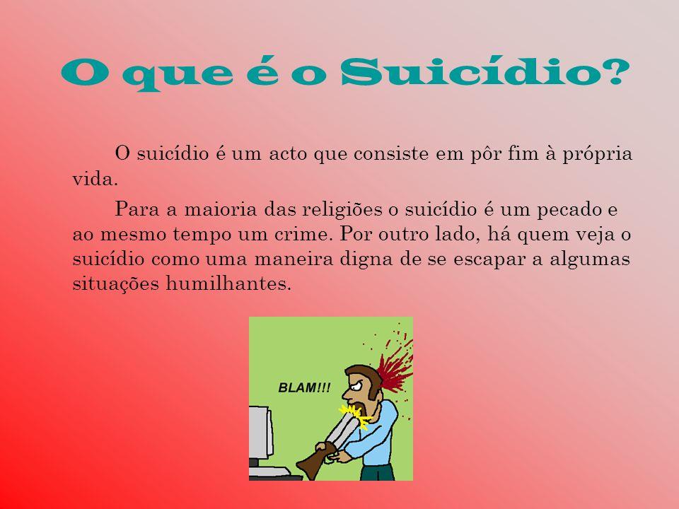 O que é o Suicídio O suicídio é um acto que consiste em pôr fim à própria vida.