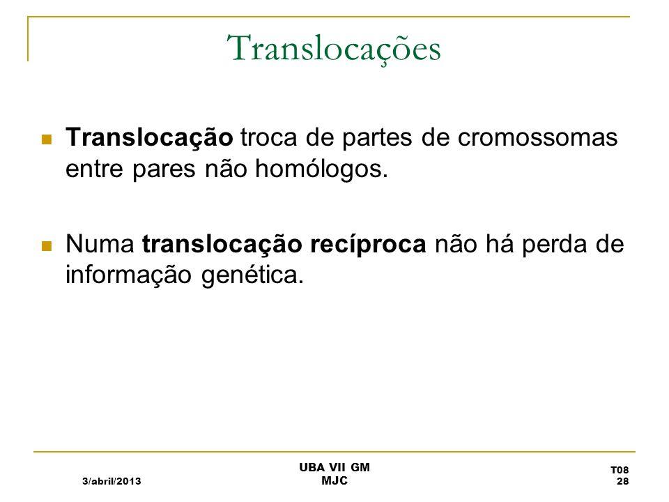 TranslocaçõesTranslocação troca de partes de cromossomas entre pares não homólogos. Numa translocação recíproca não há perda de informação genética.
