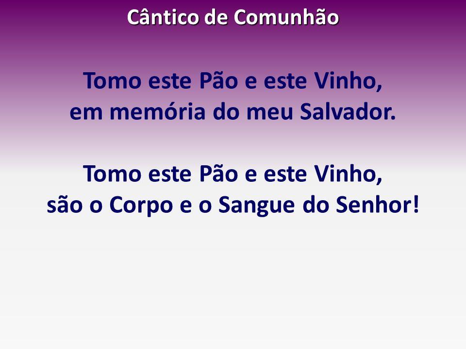 Tomo este Pão e este Vinho, em memória do meu Salvador.
