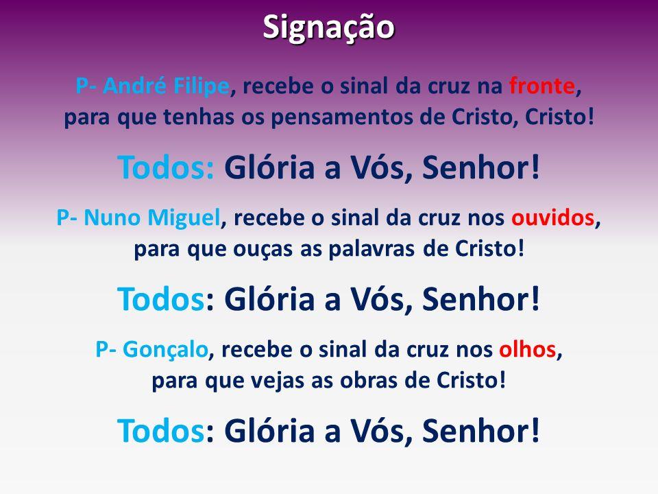 Signação Todos: Glória a Vós, Senhor!