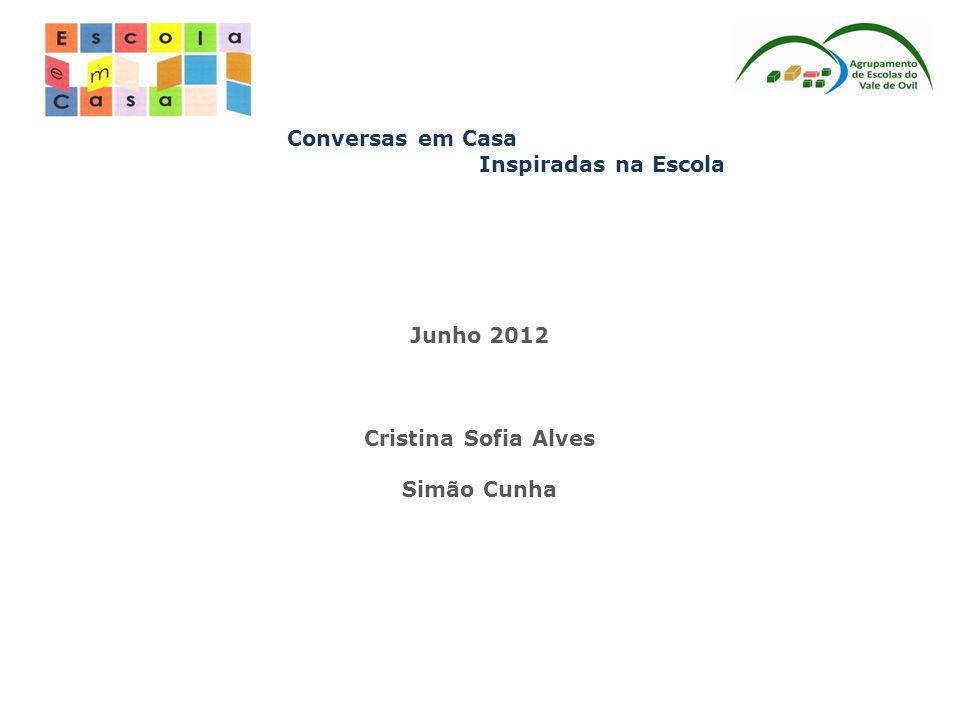 Conversas em Casa Inspiradas na Escola Junho 2012 Cristina Sofia Alves Simão Cunha