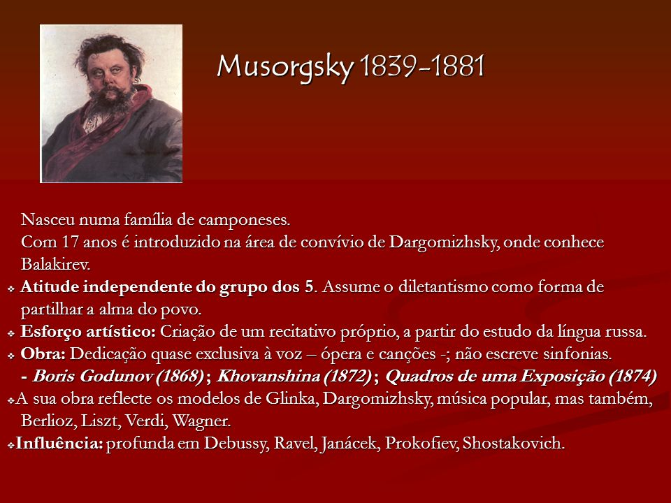 Musorgsky 1839-1881 Nasceu numa família de camponeses.