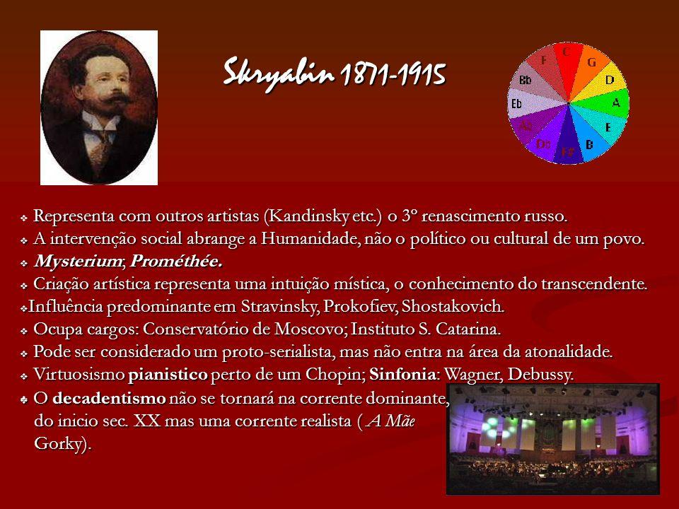 Skryabin 1871-1915 Representa com outros artistas (Kandinsky etc.) o 3º renascimento russo.