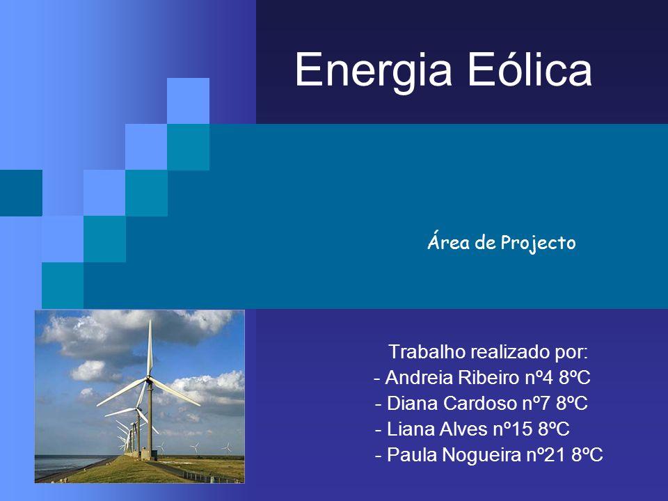 Energia Eólica - Andreia Ribeiro nº4 8ºC - Diana Cardoso nº7 8ºC