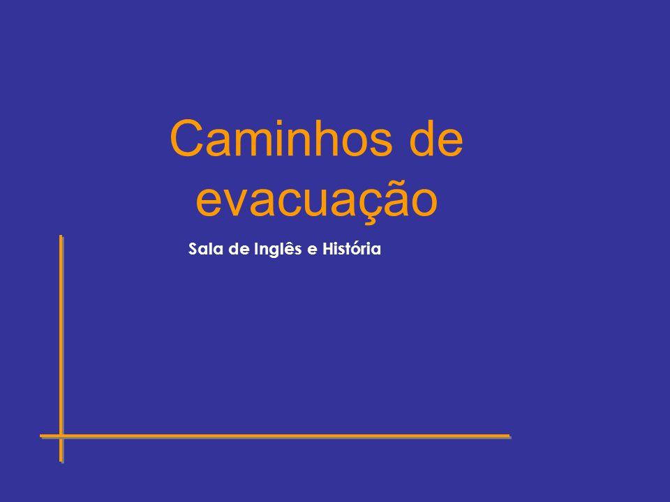 Caminhos de evacuação Sala de Inglês e História