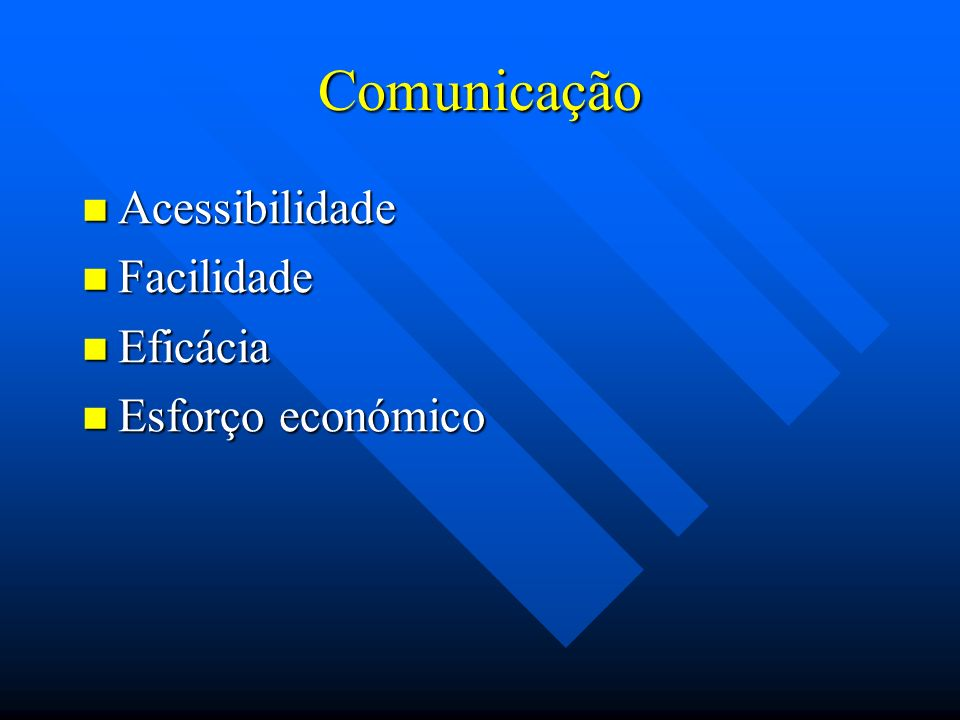 Comunicação Acessibilidade Facilidade Eficácia Esforço económico