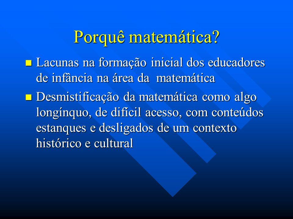 Porquê matemática Lacunas na formação inicial dos educadores de infância na área da matemática.