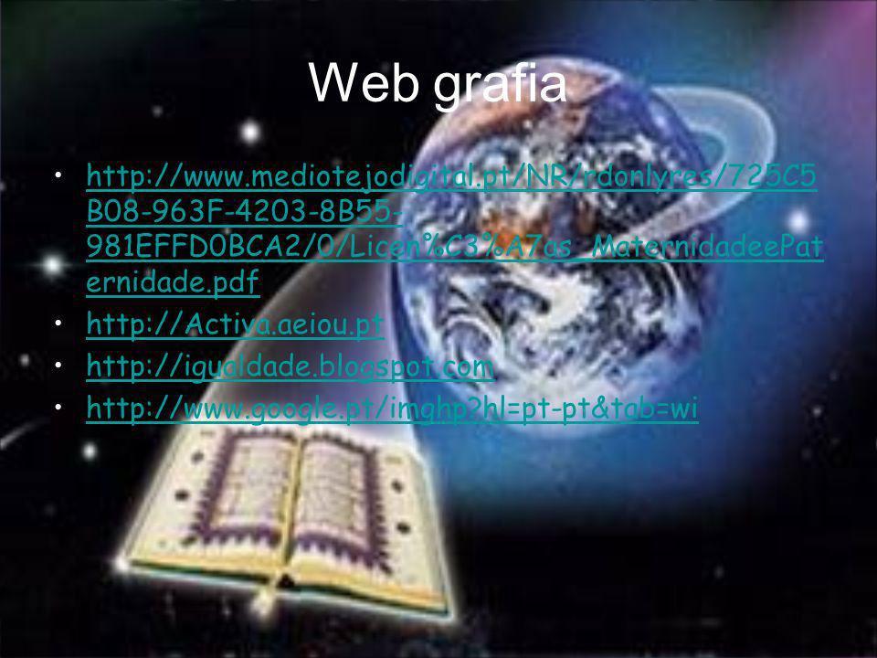 Web grafia http://www.mediotejodigital.pt/NR/rdonlyres/725C5B08-963F-4203-8B55-981EFFD0BCA2/0/Licen%C3%A7as_MaternidadeePaternidade.pdf.