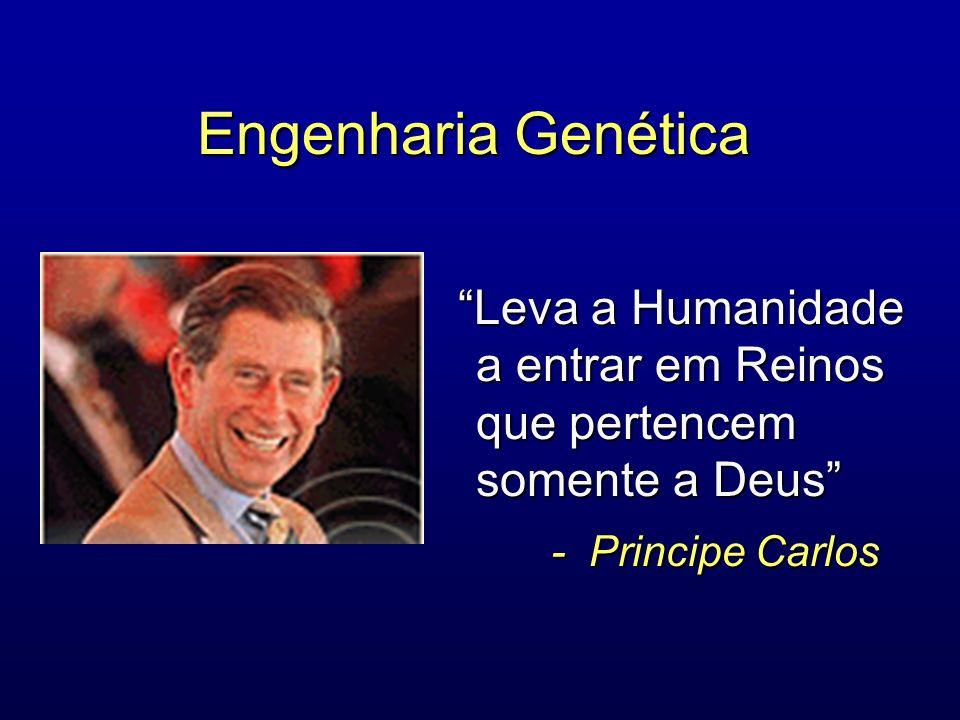 Engenharia Genética Leva a Humanidade a entrar em Reinos que pertencem somente a Deus - Principe Carlos.