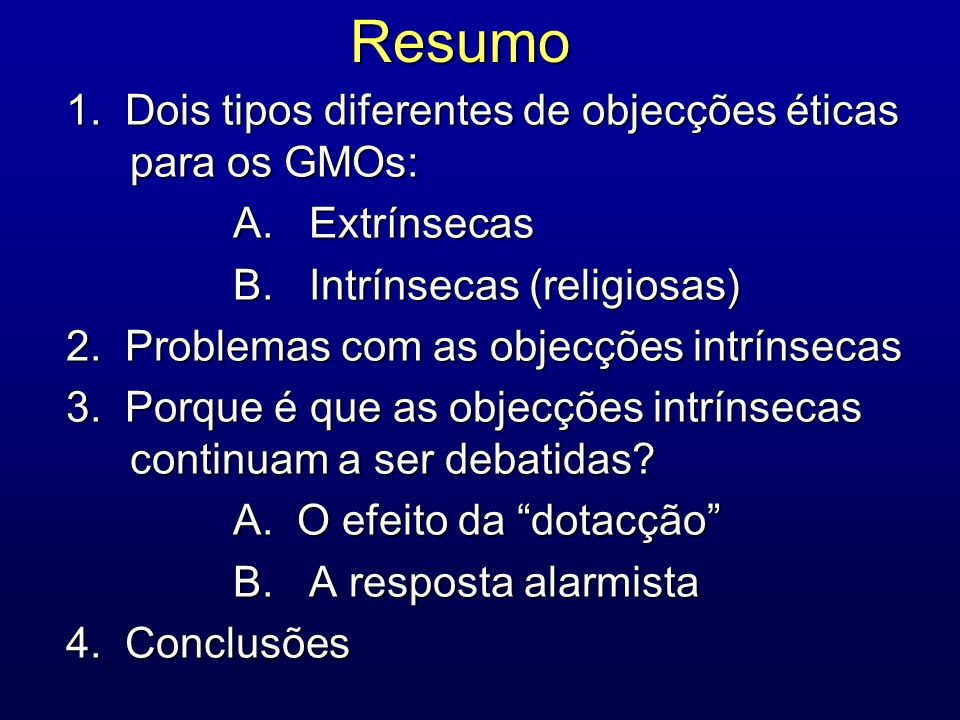 Resumo 1. Dois tipos diferentes de objecções éticas para os GMOs: