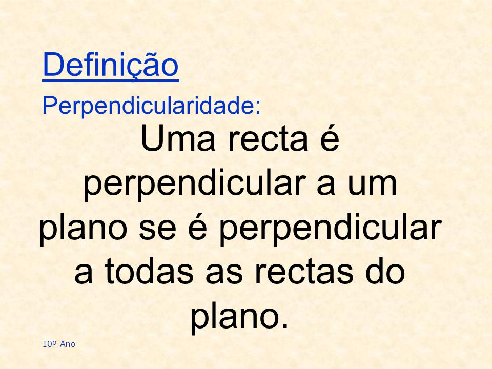 DefiniçãoPerpendicularidade: Uma recta é perpendicular a um plano se é perpendicular a todas as rectas do plano.