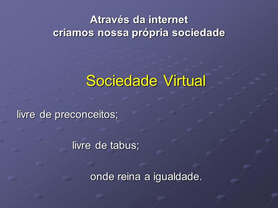 Através da internet criamos nossa própria sociedade