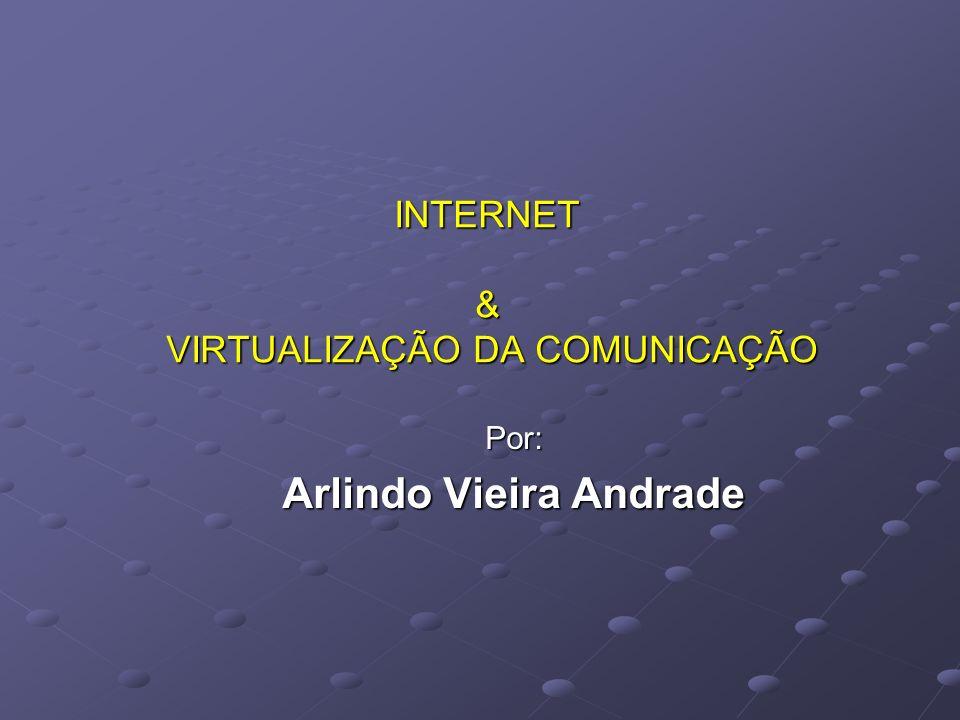INTERNET & VIRTUALIZAÇÃO DA COMUNICAÇÃO