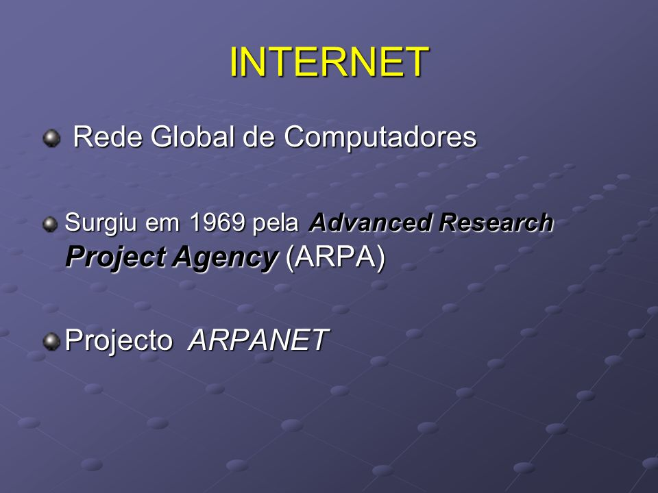 INTERNET Rede Global de Computadores Projecto ARPANET