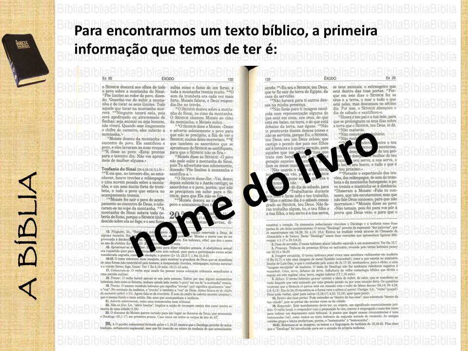 A BÍBLIA Para encontrarmos um texto bíblico, a primeira informação que temos de ter é: nome do livro.