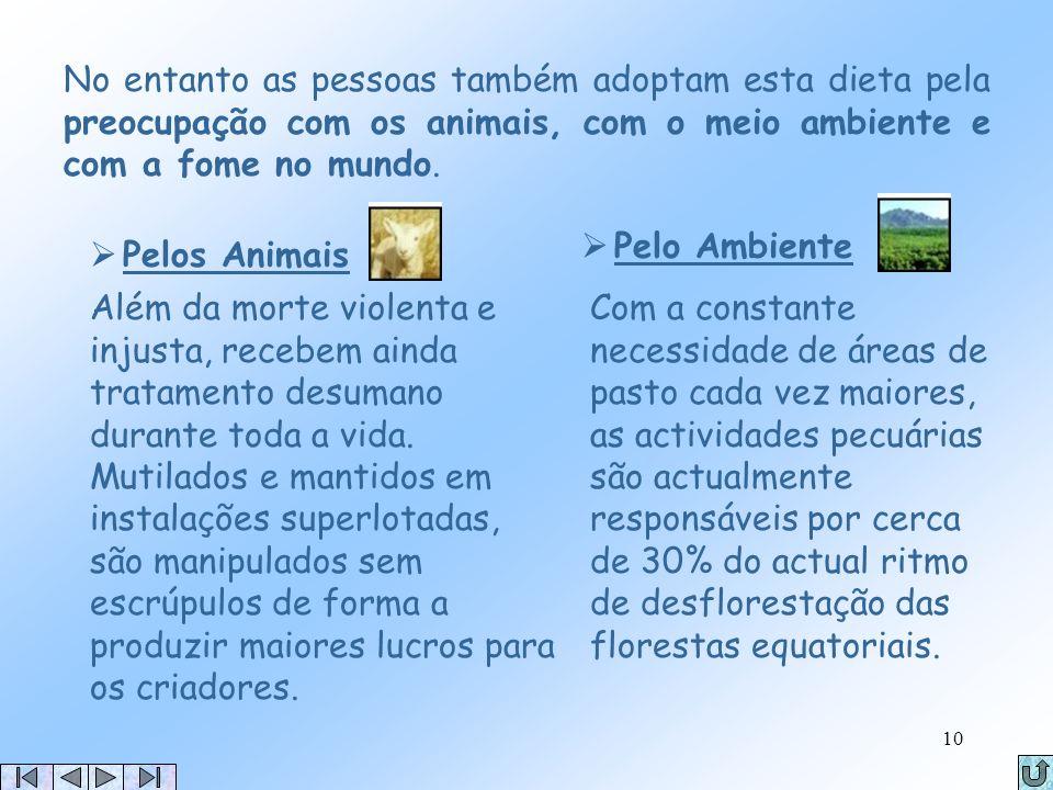 No entanto as pessoas também adoptam esta dieta pela preocupação com os animais, com o meio ambiente e com a fome no mundo.