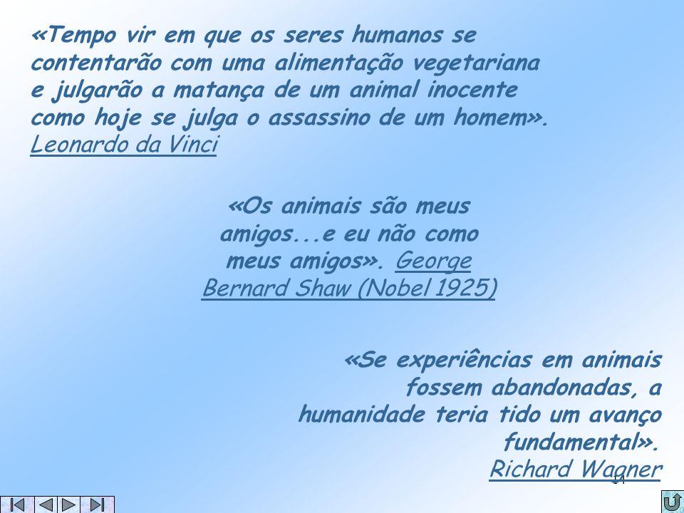 «Tempo vir em que os seres humanos se contentarão com uma alimentação vegetariana e julgarão a matança de um animal inocente como hoje se julga o assassino de um homem». Leonardo da Vinci