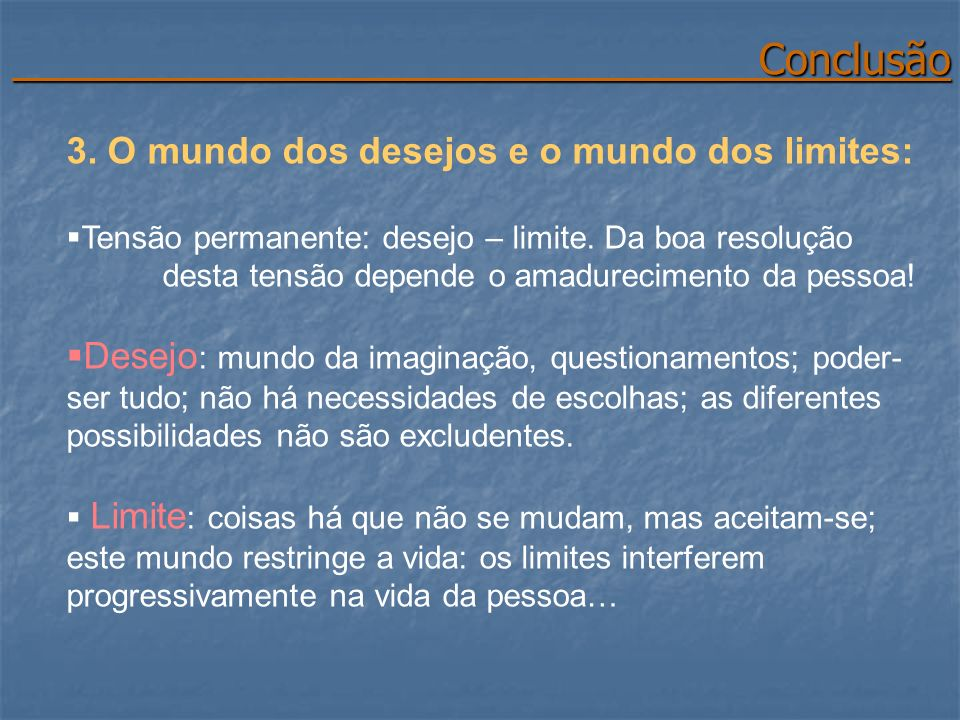Conclusão 3. O mundo dos desejos e o mundo dos limites: