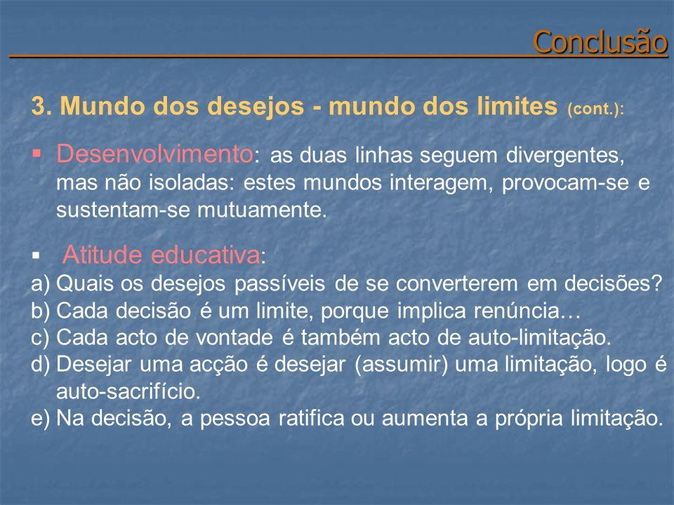 Conclusão 3. Mundo dos desejos - mundo dos limites (cont.):