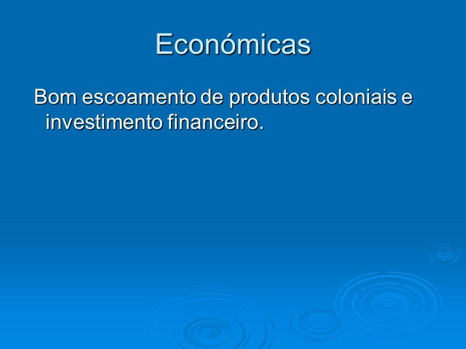 Económicas Bom escoamento de produtos coloniais e investimento financeiro.
