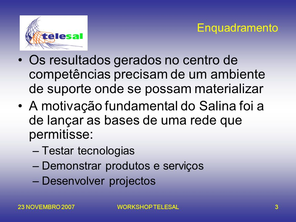 Enquadramento Os resultados gerados no centro de competências precisam de um ambiente de suporte onde se possam materializar.