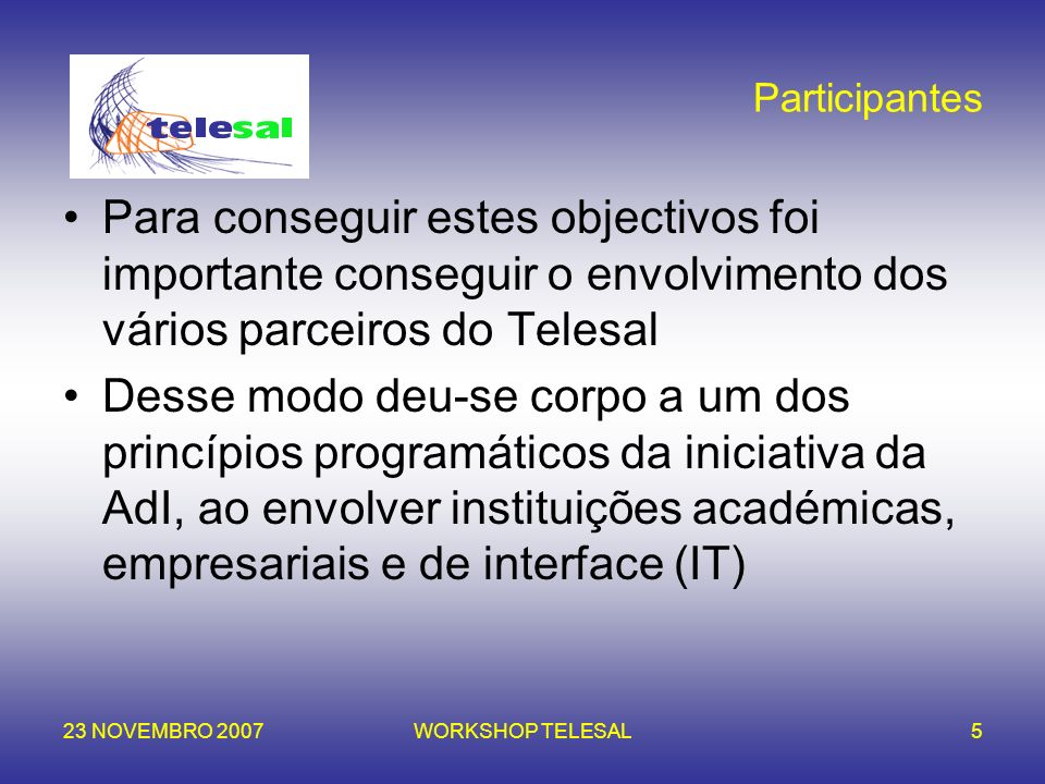ParticipantesPara conseguir estes objectivos foi importante conseguir o envolvimento dos vários parceiros do Telesal.