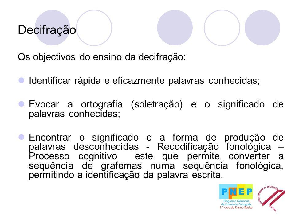 Decifração Os objectivos do ensino da decifração: