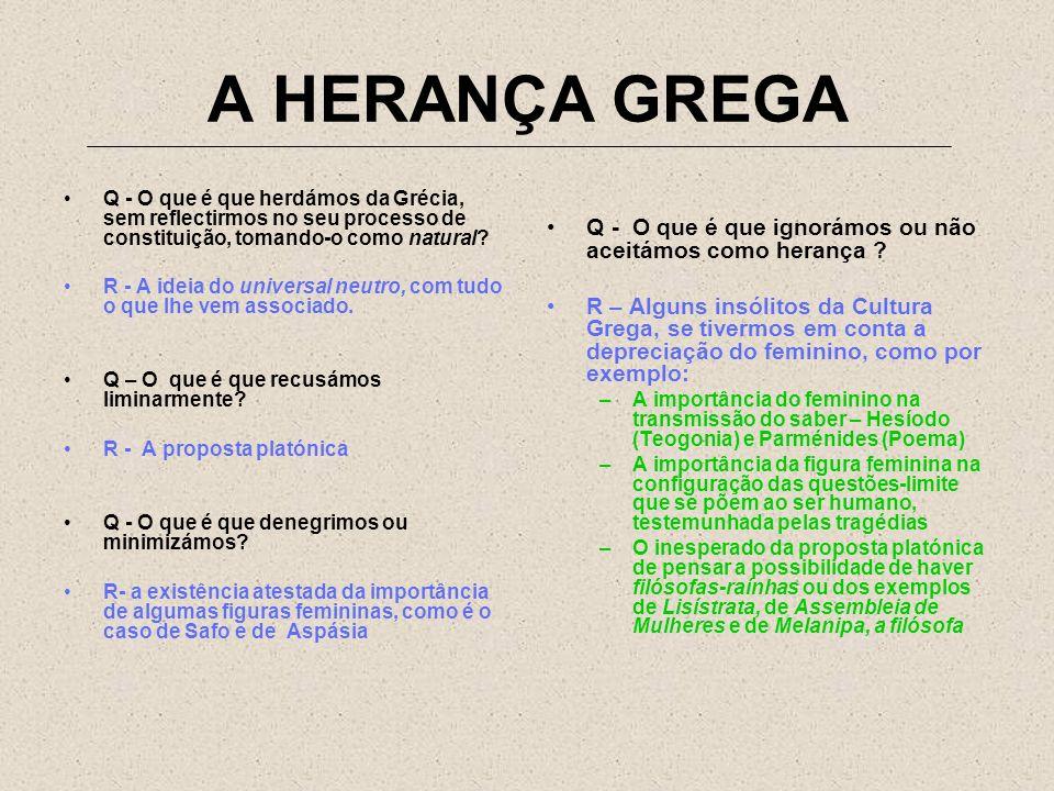 A HERANÇA GREGA Q - O que é que herdámos da Grécia, sem reflectirmos no seu processo de constituição, tomando-o como natural