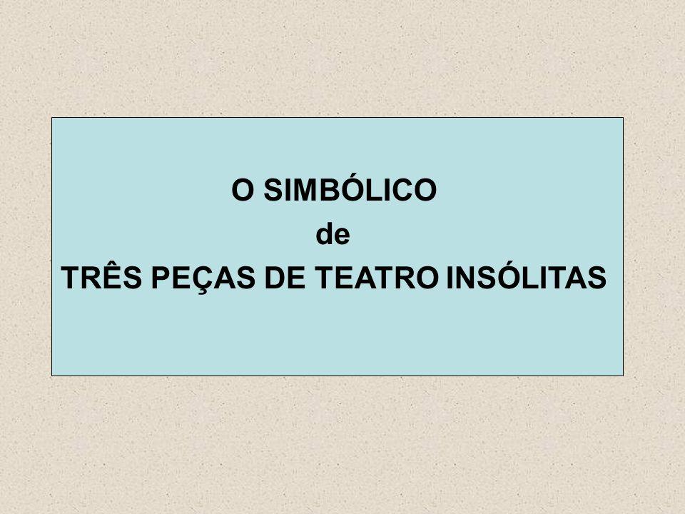 TRÊS PEÇAS DE TEATRO INSÓLITAS