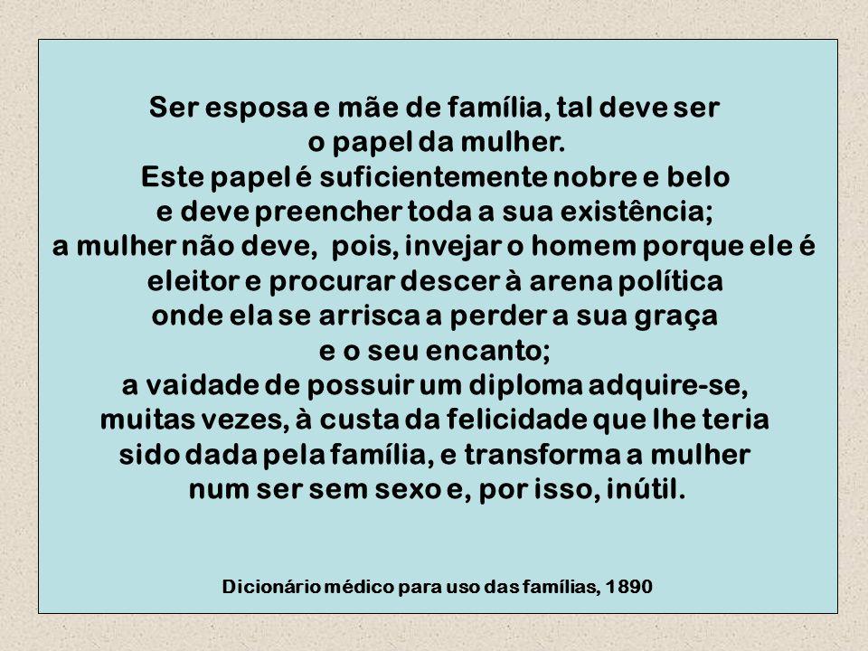 Ser esposa e mãe de família, tal deve ser o papel da mulher.